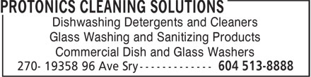 Protonics Cleaning Solutions (604-513-8888) - Annonce illustrée======= - Dishwashing Detergents and Cleaners Glass Washing and Sanitizing Products Commercial Dish and Glass Washers Dishwashing Detergents and Cleaners Glass Washing and Sanitizing Products Commercial Dish and Glass Washers