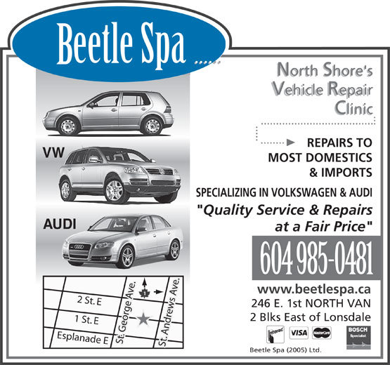 "Beetle Spa (604-985-0481) - Annonce illustrée======= - ...... North Shore's Vehicle Repair Clinic ... ..................................... ........... .. REPAIRS TO VW MOST DOMESTICS & IMPORTS SPECIALIZING IN VOLKSWAGEN & AUDI ""Quality Service & Repairs AUDI at a Fair Price"" 604 985-0481 www.beetlespa.ca ...... eetle Spa 2 St. E 246 E. 1st NORTH VAN 2 Blks East of Lonsdale 1 St. E Esplanade E St. George Ave. St. Andrews Ave. Beetle Spa (2005) Ltd."