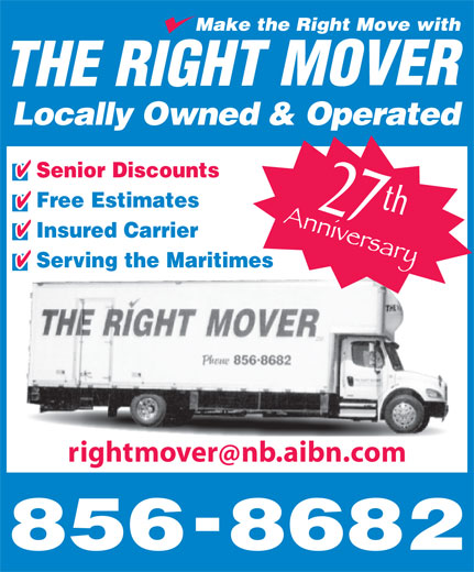 The Right Mover (506-856-8682) - Display Ad - Locally Owned & Operated Senior Discounts Free Estimates th 27 Insured Carrier Serving the Maritimes rightmovernb.aibn.com