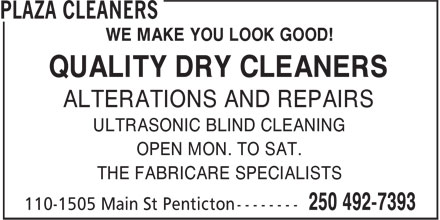 Plaza Cleaners (250-492-7393) - Annonce illustrée======= - WE MAKE YOU LOOK GOOD! QUALITY DRY CLEANERS ALTERATIONS AND REPAIRS ULTRASONIC BLIND CLEANING OPEN MON. TO SAT. THE FABRICARE SPECIALISTS