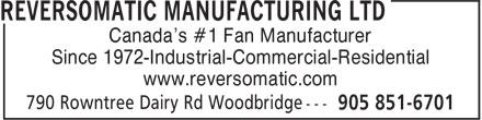 Reversomatic Manufacturing Ltd (905-851-6701) - Annonce illustrée======= - Canada's #1 Fan Manufacturer Since 1972-Industrial-Commercial-Residential www.reversomatic.com Since 1972-Industrial-Commercial-Residential www.reversomatic.com Canada's #1 Fan Manufacturer