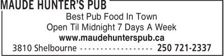 Maude Hunter's Pub (250-721-2337) - Display Ad - Best Pub Food In Town Open Til Midnight 7 Days A Week www.maudehunterspub.ca Best Pub Food In Town Open Til Midnight 7 Days A Week www.maudehunterspub.ca