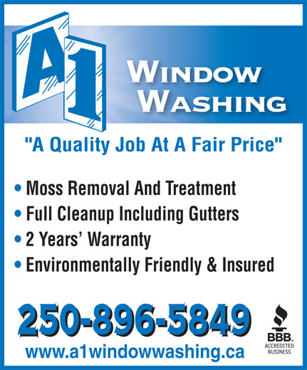 """A 1 Window Washing Inc (250-896-5849) - Display Ad - """"A Quality Job At A Fair Price"""" Moss Removal And Treatment Full Cleanup Including Gutters 2 Years  Warranty Environmentally Friendly & Insured www.a1windowwashing.ca"""