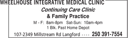 Wheelhouse Integrative Medical Clinic (250-391-7554) - Display Ad - Continuing Care Clinic & Family Practice M - F: 8am-8pm Sat-Sun: 10am-4pm 1 Blk. Past Home Depot Continuing Care Clinic & Family Practice M - F: 8am-8pm Sat-Sun: 10am-4pm 1 Blk. Past Home Depot