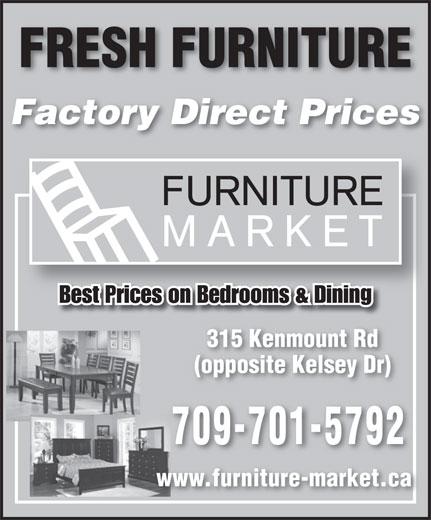 Furniture Market (709-722-6767) - Annonce illustrée======= - Factory Direct Prices FRESH FURNITURE Best Prices on Bedrooms & Dining 315 Kenmount Rd (opposite Kelsey Dr) 709-701-5792 www.furniture-market.ca