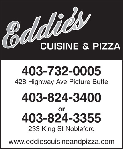 Eddie's Cuisine and Pizza (403-732-0005) - Annonce illustrée======= - CUISINE & PIZZA 403-732-0005 403-824-3355 233 King St Nobleford www.eddiescuisineandpizza.com or 428 Highway Ave Picture Butte 403-824-3400