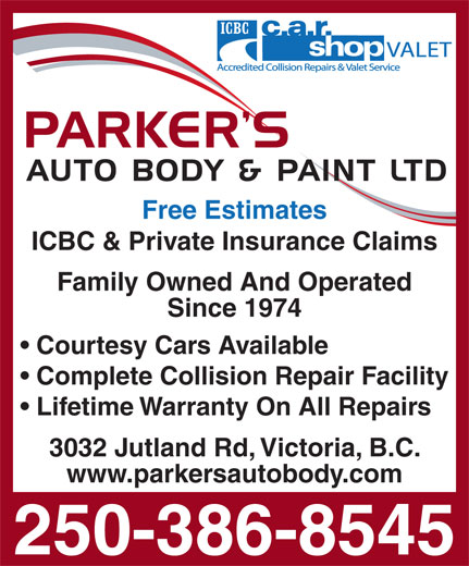 Parker's Auto Body & Paint Ltd (250-386-8545) - Display Ad - Free Estimates ICBC & Private Insurance Claims Family Owned And Operated Since 1974 Courtesy Cars Available Complete Collision Repair Facility Lifetime Warranty On All Repairs 3032 Jutland Rd, Victoria, B.C. www.parkersautobody.com 250-386-8545 Free Estimates ICBC & Private Insurance Claims Family Owned And Operated Since 1974 Courtesy Cars Available Complete Collision Repair Facility Lifetime Warranty On All Repairs www.parkersautobody.com 250-386-8545 3032 Jutland Rd, Victoria, B.C.