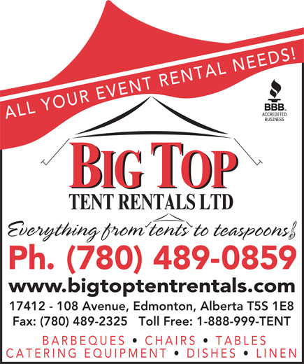 Big Top Tent Rentals (780-489-0859) - Annonce illustrée======= - ALL YOUR EVENT RENTAL NEEDS! 17412 - 108 Avenue, Edmonton, Alberta T5S 1E8 Fax: (780) 489-2325   Toll Free: 1-888-999-TENT BARBEQUES CHAIRS TABLES CATERING EQUIPMENT DISHES LINEN
