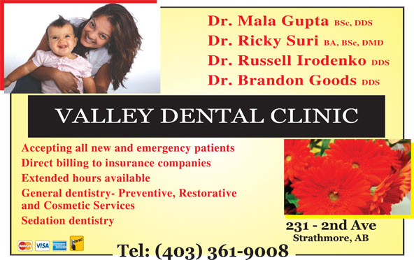 Valley Dental Clinic (403-934-2882) - Annonce illustrée======= - DDS BA, BSc, DMD DDS Dr. Russell Irodenko Dr. Mala Gupta BSc, DDS Dr. Brandon Goods Accepting all new and emergency patients Dr. Ricky Suri Direct billing to insurance companies Extended hours available General dentistry- Preventive, Restorative and Cosmetic Services Sedation dentistry