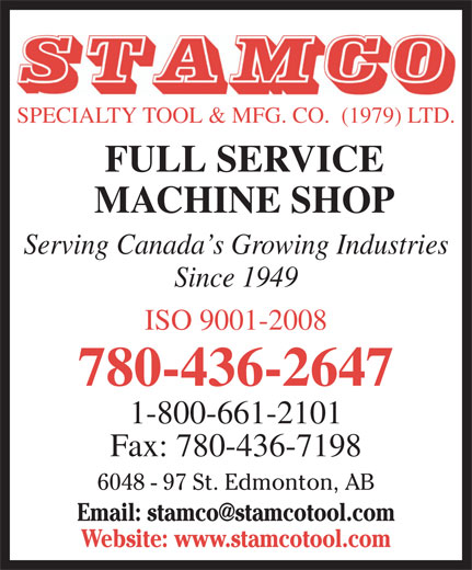 STAMCO Specialty Tool & Mfg Co (1979) Ltd (780-436-2647) - Display Ad - SPECIALTY TOOL & MFG. CO.  (1979) LTD. FULL SERVICE MACHINE SHOP Serving Canada s Growing Industries Since 1949 ISO 9001-2008 780-436-2647 1-800-661-2101 Fax: 780-436-7198 6048 - 97 St. Edmonton, AB Website: www.stamcotool.com