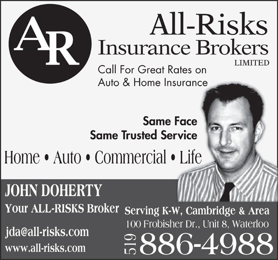 All-risks Insurance Broker Ltd (519-886-4988) - Annonce illustrée======= - All-Risks Insurance Brokers LIMITED Call For Great Rates on Auto & Home Insurancesurance Same FaceFace Same Trusted Servicervice Home   Auto   Commercial   Life  Life Your ALL-RISKS Broker Serving K-W, Cambridge & Area 100 Frobisher Dr., Unit 8, Waterloo www.all-risks.com
