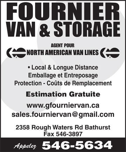 Fournier Van & Storage Ltd (506-546-5634) - Annonce illustrée======= - Local & Longue Distance Emballage et Entreposage Protection - Coûts de Remplacement Estimation Gratuite www.gfourniervan.ca 2358 Rough Waters Rd Bathurst Fax 546-3897 Appelez AGENT POUR