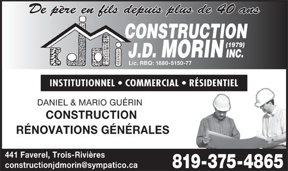 Construction J D Morin (1979) Inc (819-375-4865) - Display Ad - De père en fils depuis plus de 40 ans CONSTRUCTION Lic. RBQ: 1880-5150-77 INSTITUTIONNEL   COMMERCIAL   RÉSIDENTIEL DANIEL & MARIO GUÉRIN CONSTRUCTION RÉNOVATIONS GÉNÉRALES 441 Faverel, Trois-Rivières (1979) J.D. MORIN INC.