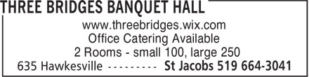 Three Bridges Banquet Hall (519-664-3041) - Display Ad - Office Catering Available 2 Rooms - small 100, large 250 www.threebridges.wix.com