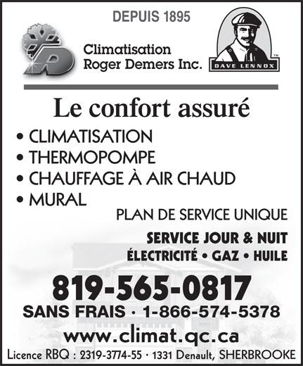 Climatisation Roger Demers (819-565-0817) - Annonce illustrée======= - ÉLECTRICITÉ   GAZ   HUILE Le confort assuré CLIMATISATION THERMOPOMPE CHAUFFAGE À AIR CHAUD MURAL PLAN DE SERVICE UNIQUE Roger Demers Inc. SERVICE JOUR & NUIT DEPUIS 1895 Climatisation 819-565-0817 SANS FRAIS · 1-866-574-5378 www.climat.qc.ca Licence RBQ : 2319-3774-55 · 1331 Denault, SHERBROOKE