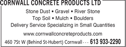 Cornwall Concrete Products (613-933-2290) - Annonce illustrée======= - Top Soil • Mulch • Boulders Delivery Service Specializing in Small Quantities www.cornwallconcreteproducts.com Stone Dust • Gravel • River Stone