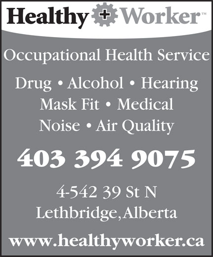 Healthy Worker (403-394-9075) - Annonce illustrée======= - Occupational Health Service Drug   Alcohol   Hearing Mask Fit   Medical Noise   Air Quality 403 394 9075 4-542 39 St N Lethbridge, Alberta www.healthyworker.ca