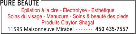 Pure Beauté (450-435-7557) - Annonce illustrée======= - Épilation à la cire - Électrolyse - Esthétique Soins du visage - Manucure - Soins & beauté des pieds Produits Clayton Shagal