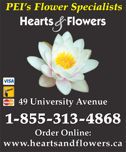 Hearts And Flowers (902-566-1499) - Display Ad - 49 University Avenue 1-855-313-4868 Order Online: www.heartsandflowers.ca PEI s Flower Specialists