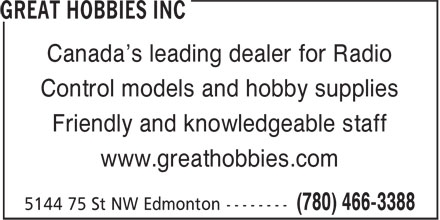Great Hobbies (780-466-3388) - Display Ad - Canada's leading dealer for Radio Control models and hobby supplies Friendly and knowledgeable staff www.greathobbies.com Canada's leading dealer for Radio Control models and hobby supplies Friendly and knowledgeable staff www.greathobbies.com