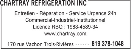 Chartray Réfrigération Inc (819-378-1048) - Annonce illustrée======= - Entretien - Réparation - Service Urgence 24h Commercial-Industriel-Institutionnel Licence RBQ : 1983-4589-34 www.chartray.com