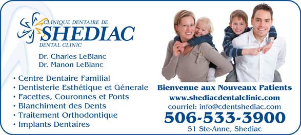 Clinique Dentaire De Shediac (506-533-3900) - Annonce illustrée======= - Dentisterie Esthétique et Génerale Bienvenue aux Nouveaux Patients Facettes, Couronnes et Ponts Dr. Charles LeBlanc Dr. Manon LeBlanc Centre Dentaire Familial www.shediacdentalclinic.com Blanchiment des Dents Traitement Orthodontique 506-533-3900 Implants Dentaires 51 Ste-Anne, Shediac
