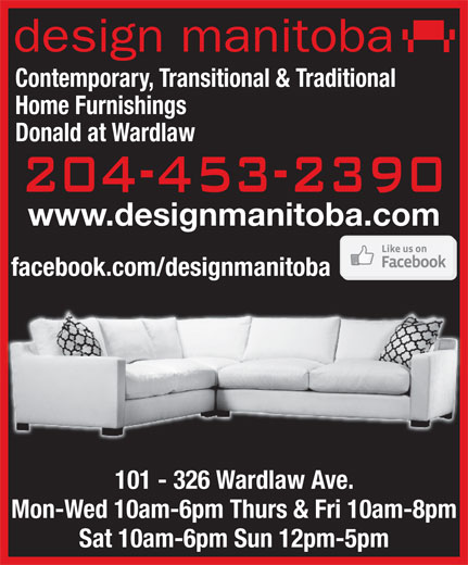 Design Manitoba (204-453-2390) - Annonce illustrée======= - design manitoba Contemporary, Transitional & Traditional Home Furnishings Donald at Wardlaw www.designmanitoba.com facebook.com/designmanitoba 101 - 326 Wardlaw Ave. Mon-Wed 10am-6pm Thurs & Fri 10am-8pm Sat 10am-6pm Sun 12pm-5pm