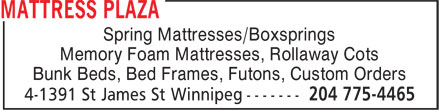 Mattress Plaza (204-775-4465) - Display Ad - Memory Foam Mattresses, Rollaway Cots Spring Mattresses/Boxsprings Bunk Beds, Bed Frames, Futons, Custom Orders Spring Mattresses/Boxsprings Memory Foam Mattresses, Rollaway Cots Bunk Beds, Bed Frames, Futons, Custom Orders