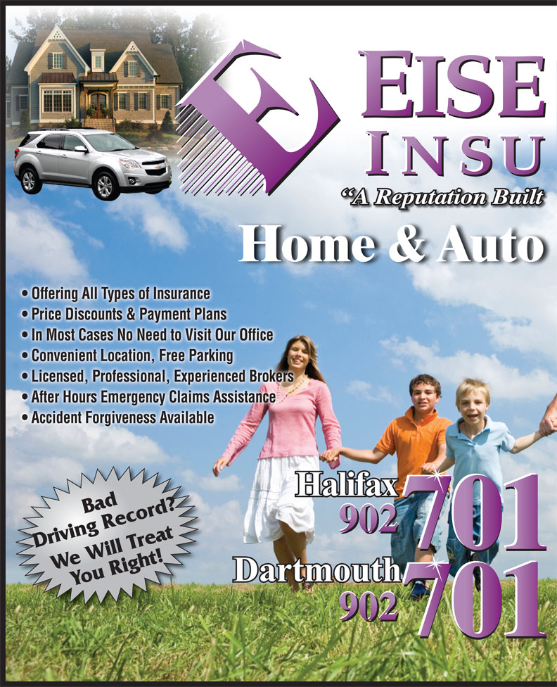 Eisenhauer Insurance Inc (902-454-5888) - Annonce illustrée======= - Home & Auto Offering All Types of Insurance  Offering All Types of Insurance Price Discounts & Payment Plans  Price Discounts & Payment Plans In Most Cases No Need to Visit Our Office  In Most Cases No Need to Visit Our Office Convenient Location, Free Parking  Convenient Location, Free Parking Licensed, Professional, Experienced Brokers  Licensed, Professional, Experienced Brokers After Hours Emergency Claims Assistance  After Hours Emergency Claims Assistance Accident Forgiveness Available  Accident Forgiveness Available Bad 701 Driving Record? 701 We Will TreatYou Right! 701 A Reputation Built