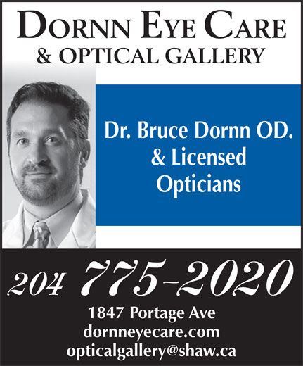 Dornn Eye Care & Optical Gallery (204-775-2020) - Display Ad - Dr. Bruce Dornn OD. & Licensed Opticians 204 775-2020 1847 Portage Ave dornneyecare.com Dr. Bruce Dornn OD. & Licensed Opticians 204 775-2020 1847 Portage Ave dornneyecare.com
