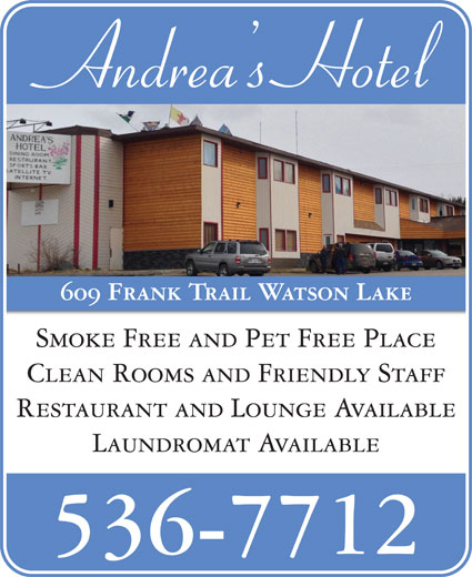 Andrea's Hotel (867-536-7712) - Annonce illustrée======= - Andrea s Hotel 609 Frank Trail Watson Lake Smoke Free and Pet Free Place Clean Rooms and Friendly Staff Restaurant and Lounge Available Laundromat Available 536-7712