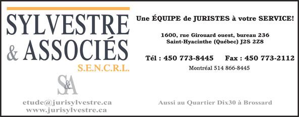 Sylvestre & Associés Avocats S.E.N.C. (450-773-8445) - Display Ad - Une ÉQUIPE de JURISTES à votre SERVICE! 1600, rue Girouard ouest, bureau 236 Saint-Hyacinthe (Québec) J2S 2Z8 Tél : 450 773-8445     Fax : 450 773-2112 Montréal 514 866-8445