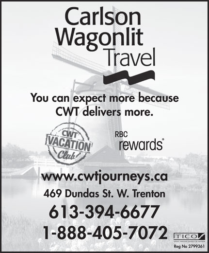 Carlson Wagonlit Travel (613-394-6677) - Display Ad - www.cwtjourneys.ca CWT delivers more. You can expect more because 469 Dundas St. W. Trenton 613-394-6677 1-888-405-7072 Reg No 2799361