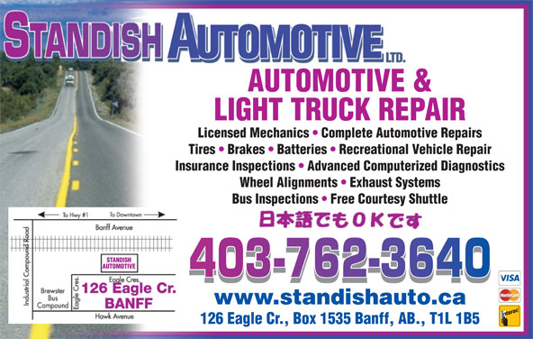 Standish Automotive Ltd (403-762-3640) - Display Ad - AUTOMOTIVE & LIGHT TRUCK REPAIR Licensed Mechanics   Complete Automotive Repairs Tires   Brakes   Batteries   Recreational Vehicle Repair Insurance Inspections   Advanced Computerized Diagnostics Wheel Alignments   Exhaust Systems Bus Inspections   Free Courtesy Shuttle www.standishauto.ca 126 Eagle Cr., Box 1535 Banff, AB., T1L 1B5