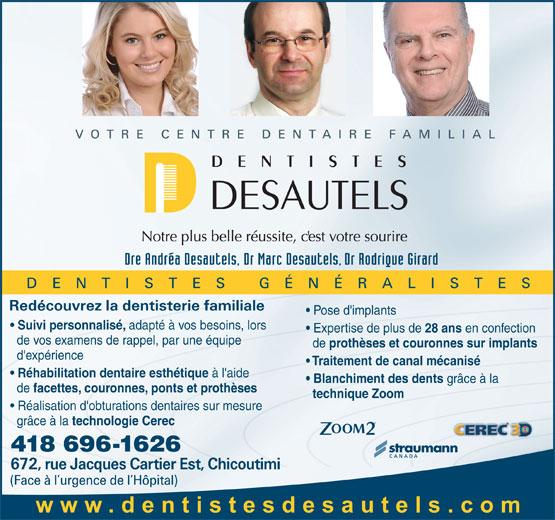 Centre Dentaire et d'implantologie Dr Marc Desautels Dentiste (418-696-1626) - Display Ad - Pose d'implants Suivi personnalisé, adapté à vos besoins, lors Expertise de plus de 28 ans en confection de vos examens de rappel, par une équipe de prothèses et couronnes sur implants d'expérience Traitement de canal mécanisé Réhabilitation dentaire esthétique à l'aide Blanchiment des dents grâce à la de facettes, couronnes, ponts et prothèses technique Zoom Réalisation d'obturations dentaires sur mesure grâce à la technologie Cerec 418 696-1626