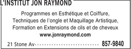 L'Institut Jon rayMond (506-857-9840) - Display Ad - Programmes en Esthétique et Coiffure, Techniques de l'ongle et Maquillage Artistique, Formation en Extensions de cils et de cheveux www.jonraymond.com