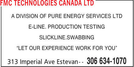 """FMC Technologies (306-634-1070) - Display Ad - A DIVISION OF PURE ENERGY SERVICES LTD E-LINE. PRODUCTION TESTING SLICKLINE.SWABBING """"LET OUR EXPERIENCE WORK FOR YOU"""""""