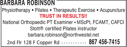 Barbara Robinson (867-456-7415) - Display Ad - Physiotherapy • Pilates • Therapeutic Exercise • Acupuncture TRUST IN RESULTS!! National Orthopaedic PT Examiner • MScPt, FCAMT, CAFCI Stott® certified Pilates instructor