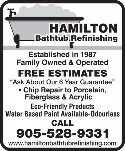 Hamilton Bathtub Refinishing (905-528-9331) - Annonce illustrée======= - HAMILTON Bathtub Refinishing FREE ESTIMATES Ask About Our 6 Year Guarantee Eco-Friendly Products Water Based Paint Available-Odourless CALL 905-528-9331 www.hamiltonbathtubrefinishing.com