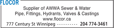 Flocor (204-774-3461) - Display Ad - Supplier of AWWA Sewer & Water Pipe, Fittings, Hydrants, Valves & Castings www.flocor.ca Supplier of AWWA Sewer & Water Pipe, Fittings, Hydrants, Valves & Castings www.flocor.ca