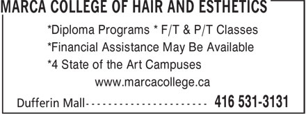 Marca College Of Hair And Esthetics (416-531-3131) - Annonce illustrée======= - *Diploma Programs * F/T & P/T Classes *Financial Assistance May Be Available *4 State of the Art Campuses www.marcacollege.ca *Diploma Programs * F/T & P/T Classes *Financial Assistance May Be Available *4 State of the Art Campuses www.marcacollege.ca