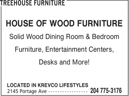 Treehouse Furniture (204-783-1716) - Annonce illustrée======= - Solid Wood Dining Room & Bedroom Furniture, Entertainment Centers, Desks and More! LOCATED IN KREVCO LIFESTYLES HOUSE OF WOOD FURNITURE