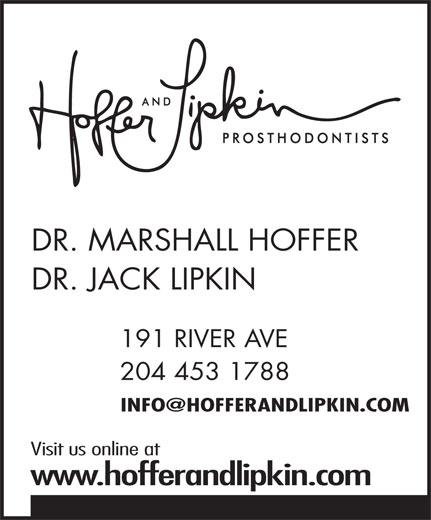 Hoffer & Lipkin (204-453-1788) - Annonce illustrée======= - 204 453 1788 Visit us online at www.hofferandlipkin.com 191 RIVER AVE DR. MARSHALL HOFFER DR. JACK LIPKIN 191 RIVER AVE 204 453 1788 Visit us online at www.hofferandlipkin.com DR. MARSHALL HOFFER DR. JACK LIPKIN