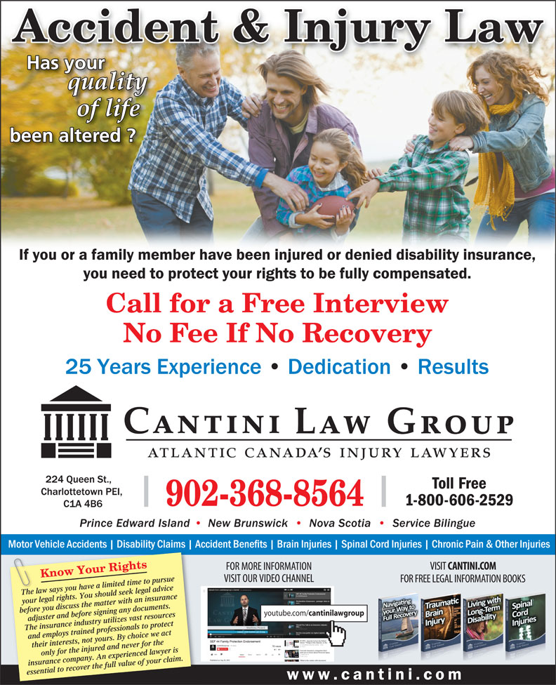 Cantini Law Group (902-368-8564) - Annonce illustrée======= - 902-368-8564 Know Your Rights Accident & Injury Law The law says you have a limited time to pursueTh your legal rights. You should seek legal advice before you discuss the matter with an insurance youtube.com/ cantinilawgroup adjuster and before signing any documents. The insurance industry utilizes vast resources and employs trained professionals to protect their interests, not yours. By choice we act only for the injured and never for the insurance company. An experienced lawyer is essential to recover the full value of your claim.
