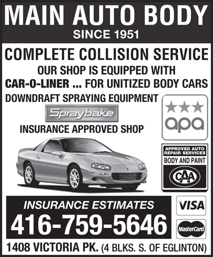 Main Auto Body Ltd (416-759-5646) - Display Ad - SINCE 1951 SINCE 1951 COMPLETE COLLISION SERVICE OUR SHOP IS EQUIPPED WITH CAR-O-LINER ... FOR UNITIZED BODY CARS DOWNDRAFT SPRAYING EQUIPMENT INSURANCE APPROVED SHOP INSURANCE ESTIMATES 416-759-5646 1408 VICTORIA PK. (4 BLKS. S. OF EGLINTON) COMPLETE COLLISION SERVICE OUR SHOP IS EQUIPPED WITH CAR-O-LINER ... FOR UNITIZED BODY CARS DOWNDRAFT SPRAYING EQUIPMENT INSURANCE APPROVED SHOP INSURANCE ESTIMATES 416-759-5646 1408 VICTORIA PK. (4 BLKS. S. OF EGLINTON)