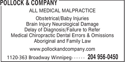Pollock & Company (204-956-0450) - Annonce illustrée======= - ALL MEDICAL MALPRACTICE Obstetrical/Baby Injuries Brain Injury Neurological Damage Delay of Diagnosis/Failure to Refer Medical Chiropractic Dental Errors & Omissions Aboriginal and Family Law www.pollockandcompany.com