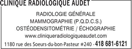 Clinique Radiologique Audet SENCRL (418-681-6121) - Display Ad - RADIOLOGIE GÉNÉRALE MAMMOGRAPHIE (P.Q.D.C.S.) OSTÉODENSITOMÉTRIE / ÉCHOGRAPHIE www.cliniqueradiologiqueaudet.com