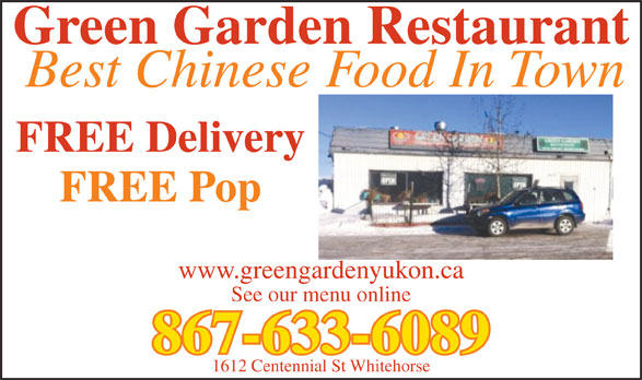 Green Garden Restaurant (867-633-6089) - Annonce illustrée======= - Green Garden Restaurant Best Chinese Food In Town FREE Delivery FREE Pop www.greengardenyukon.ca See our menu online 867-633-6089 1612 Centennial St Whitehorse