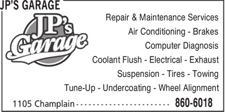 JP's Garage (506-860-6018) - Display Ad - Repair & Maintenance Services Air Conditioning - Brakes Computer Diagnosis Coolant Flush - Electrical - Exhaust Suspension - Tires - Towing Tune-Up - Undercoating - Wheel Alignment