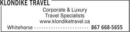 Klondike Travel (867-668-5655) - Annonce illustrée======= - Corporate & Luxury Travel Specialists www.klondiketravel.ca